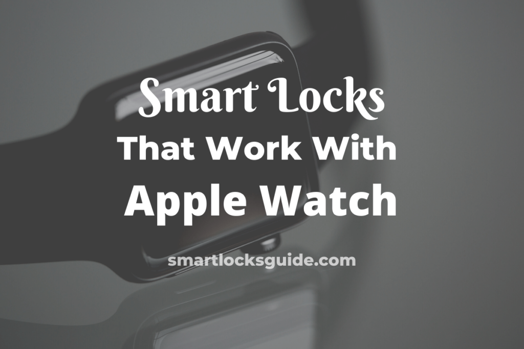 Smart Locks That Work With Apple Watch