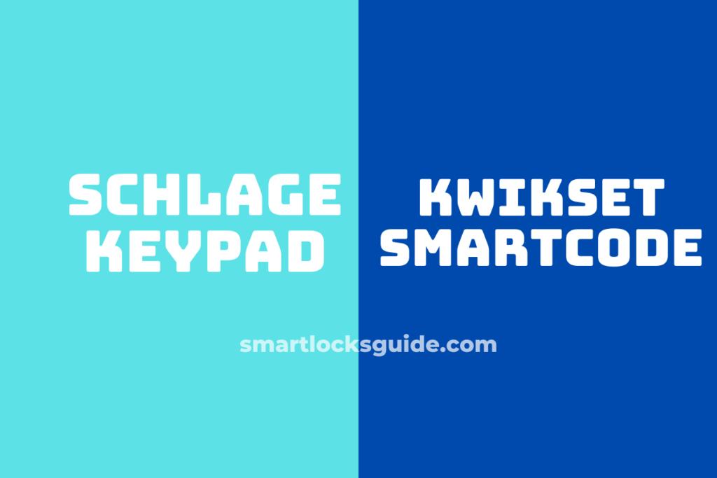 kwikset smartcode vs schlage keypad