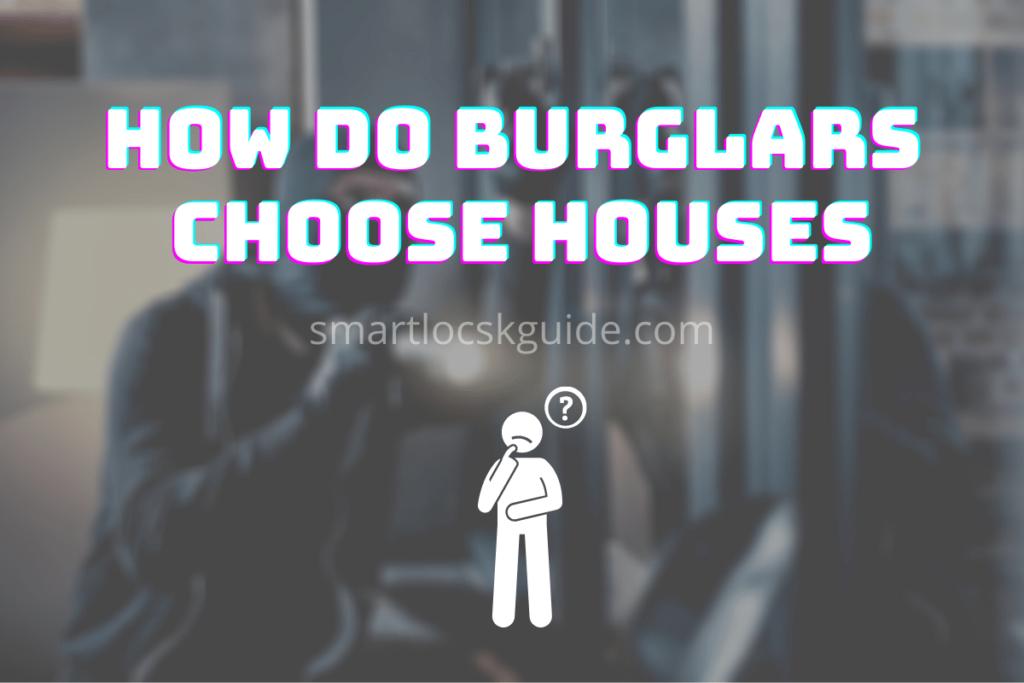 How Do Burglars Choose Houses