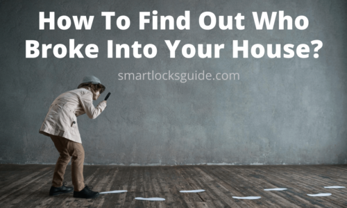 How To Find Out Who Broke Into Your House
