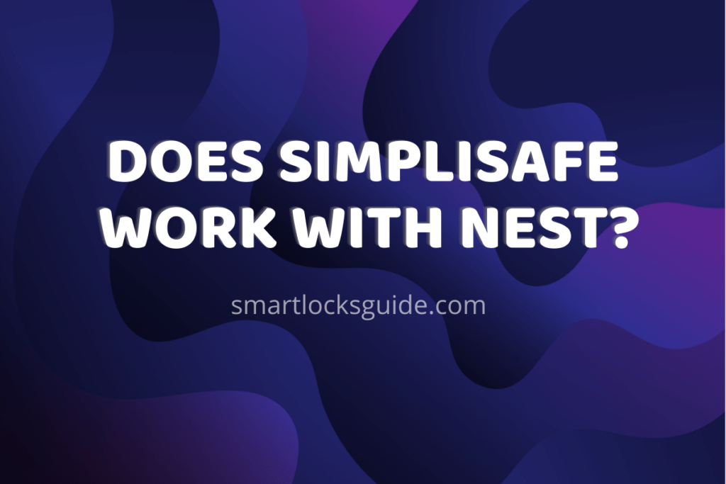 Does SimpliSafe Work With Nest