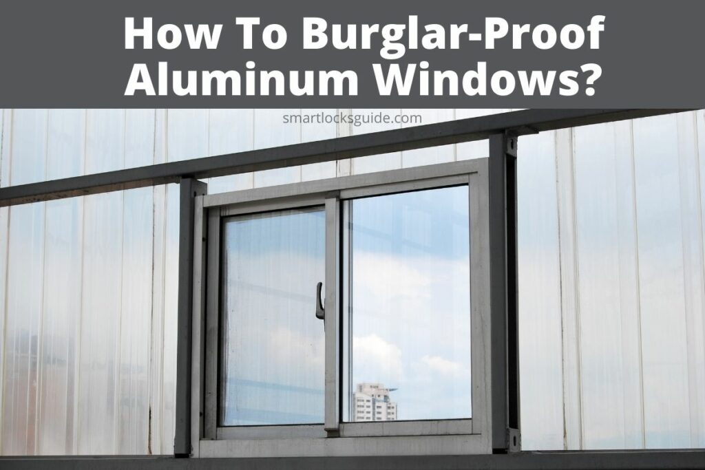 How To Burglar-Proof Aluminum Windows