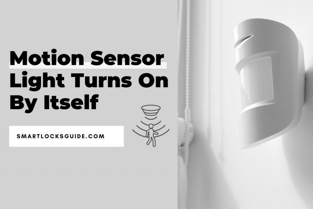 Motion Sensor Light Turns On By Itself