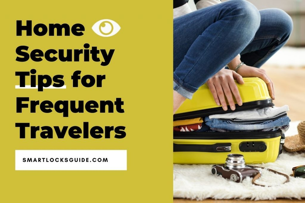 Home Security Tips for Frequent Travelers