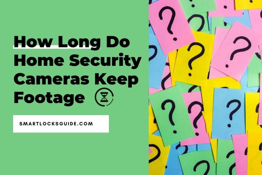 How Long Do Home Security Cameras Keep Footage